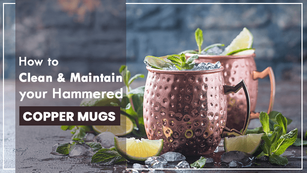Clean and Maintain your Hammered Copper Mugs